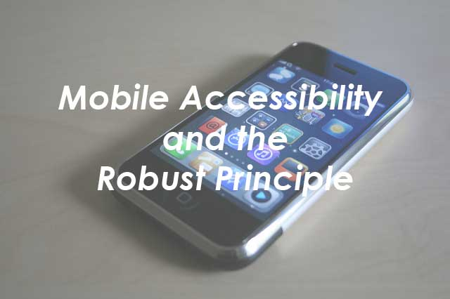 Mobile Accessibility and the Robust Principle