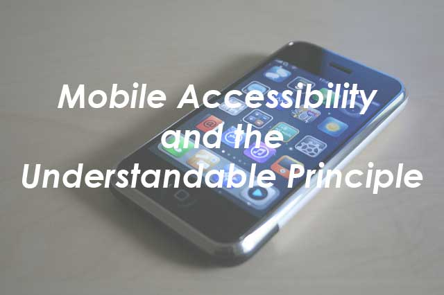 Mobile Accessibility and the Understandable Principle